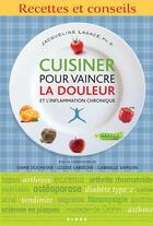 Couverture du livre « Cuisiner pour vaincre la douleur et l'inflammation chronique ; recettes et conseils » de Jacqueline Lagace aux éditions Fides