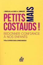 Couverture du livre « Petits mais costauds ! ; redonner confiance à nos enfants » de Laurent Combalbert et Marwan Mery et Julie Crouzillac aux éditions Esf Prisma