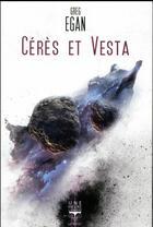 Couverture du livre « Cérès et Vesta » de Greg Egan aux éditions Le Belial
