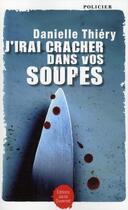 Couverture du livre « J'irai cracher dans vos soupes » de Danielle Thiery aux éditions Jacob-duvernet