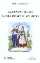 Couverture du livre « La jeunesse rurale dans la france du XIX siècle » de Jean-Claude Farcy aux éditions Christian