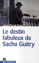 Couverture du livre « Le destin fabuleux de Sacha Guitry » de Jean-Pierre Danel aux éditions Le Marque Pages