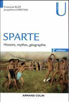 Couverture du livre « Sparte ; géographie, mythes et histoire (2e édition) » de Jacqueline Christien et Francoise Ruze aux éditions Armand Colin