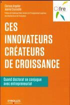 Couverture du livre « Ces innovateurs créateurs de croissance » de Clarisse Angelier et Jeanne Courouble aux éditions Eyrolles