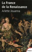 Couverture du livre « La France de la renaissance » de Arlette Jouanna aux éditions Tempus/perrin