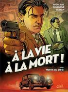 Couverture du livre « À la vie à la mort ! T.3 ; morts ou vifs ! » de Rodolphe et Jean Verney et Gael Sejourne aux éditions Soleil