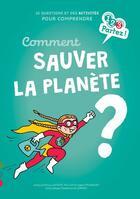 Couverture du livre « Comment sauver la planète ? » de Clemence Lallemand et Patricia Laporte-Muller et Sophie Fromager aux éditions Gulf Stream