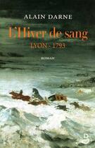 Couverture du livre « L'hiver de sang ; Lyon-1793 » de Alain Darne aux éditions Belfond