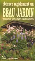 Couverture du livre « Obtenez Rapidement Un Beau Jardin ; Techniques De Base Choix Des Plantes Entretien » de Collectif aux éditions Saep