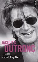 Couverture du livre « Jacques Dutronc, la bio » de Michel Leydier aux éditions Points