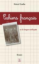 Couverture du livre « Cahiers français ; ou la langue confisquée » de Roland Goeller aux éditions Editions Sutton