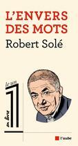 Couverture du livre « L'envers des mots » de Robert Sole aux éditions Editions De L'aube