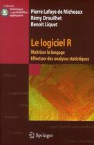 Couverture du livre « Le logiciel R ; maîtriser le langage ; effectuer des analyses statistiques » de Pierre Lafaye De Micheaux et Remy Drouilhet et Benoit Liquet aux éditions Springer