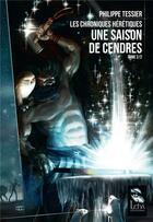 Couverture du livre « Les chroniques hérétiques T.2 ; une saison de cendres » de Philippe Tessier aux éditions Leha