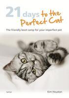 Couverture du livre « 21 Days To The Perfect Cat » de Kim Houston aux éditions Octopus Digital