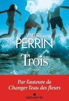 Couverture du livre « Trois » de Valerie Perrin aux éditions Albin Michel