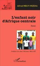 Couverture du livre « L'enfant noir d'Afrique centrale ; essai » de Alfred Mbuyi Mizeka aux éditions L'harmattan