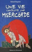 Couverture du livre « Une vie conduite par la miséricorde » de Richard Borgman aux éditions Emmanuel