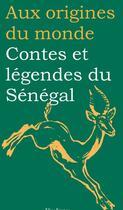 Couverture du livre « Aux origines du monde ; contes et légendes du Sénégal » de Collectif aux éditions Flies France