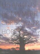 Couverture du livre « Les amants de ma mère » de Christopher Hope aux éditions Panama