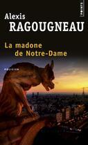 Couverture du livre « La madone de Notre-Dame » de Alexis Ragougneau aux éditions Points