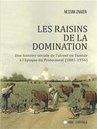 Couverture du livre « Les raisins de la domination : une histoire sociale de l'alcool en Tunisie à l'époque du protectorat » de Nessim Znaien aux éditions Karthala