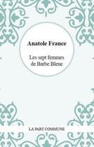 Couverture du livre « Les sept femmes de Barbe Bleue » de Anatole France aux éditions Part Commune