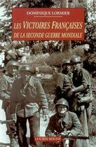 Couverture du livre « Les victoires françaises de la seconde guerre mondiale » de Dominique Lormier aux éditions Lucien Souny