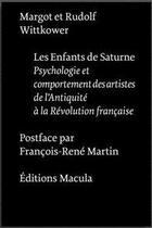 Couverture du livre « Les enfants de Saturne ; psychologie et comportement des artistes de l'Antiquité à la Révolution française » de Rudolf Wittkower aux éditions Macula