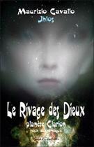Couverture du livre « Le rivage des dieux ; planète Clarion » de Maurizio Cavallo aux éditions Louise Courteau