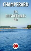 Couverture du livre « Champérard ; les incontournables (édition 2017) » de Marc De Champerard aux éditions Guides Champerard