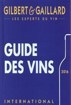 Couverture du livre « Guide des vins Gilbert & Gaillard (édition 2016) » de Francois Gilbert et Philippe Gaillard aux éditions Gilbert Et Gaillard