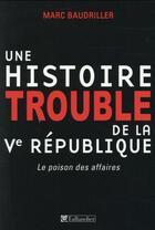 Couverture du livre « Une histoire trouble de la Ve République » de Marc Baudriller aux éditions Tallandier