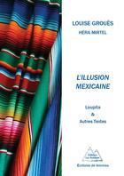 Couverture du livre « L'illusion mexicaine ; Loupita et autres textes » de Louise Groues aux éditions Les Autanes