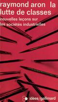 Couverture du livre « La lutte de classes - nouvelles lecons sur les societes industrielles » de Raymond Aron aux éditions Gallimard