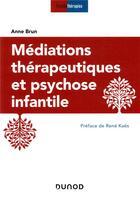 Couverture du livre « Médiations thérapeutiques et psychose infantile (3e édition) » de Anne Brun aux éditions Dunod
