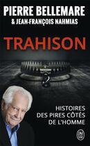 Couverture du livre « Trahison ; histoires des pires côtés de l'homme » de Pierre Bellemare et Jean-Francois Nahmias aux éditions J'ai Lu