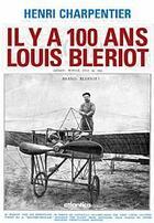 Couverture du livre « Il y a 100 ans ; Louis Blériot » de Henri Charpentier aux éditions Atlantica