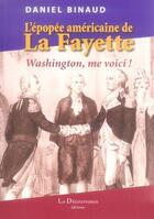 Couverture du livre « L'épopée américaine de la fayette ; washington, me voici ! » de Daniel Binaud aux éditions La Decouvrance