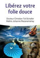Couverture du livre « Libérez votre folie douce » de Christian Tal Schaller et Johanne Razanamahay aux éditions Lanore