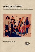 Couverture du livre « Arcs et enfants ; fabrication et utilisation d'arcs » de Olivier Daviau aux éditions Emotion Primitive
