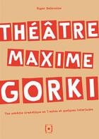 Couverture du livre « Théâtre Maxime Gorki ; une comédie dramatique en 5 actes et quelques interludes » de  aux éditions Point De Vues