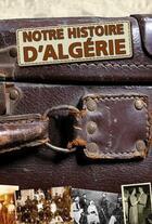 Couverture du livre « Notre histoire d'Algérie » de Jean-Pierre Brun et Jean Scotto et Suzy Simon-Nicaise et Yves Sarthe aux éditions Alliance Editions