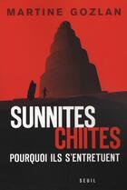 Couverture du livre « Sunnites-chiites ; pourquoi ils s'entretuent » de Martine Gozlan aux éditions Seuil