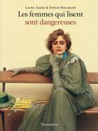 Couverture du livre « Les femmes qui lisent sont dangereuses » de Laure Adler et Stefan Bollmann aux éditions Flammarion