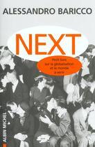 Couverture du livre « Next ; petit livre sur la globalisation et le monde à venir » de Alessandro Baricco aux éditions Albin Michel
