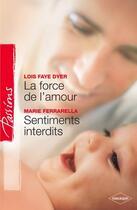 Couverture du livre « La force de l'amour ; sentiments interdits » de Marie Ferrarella et Lois Faye Dyer aux éditions Harlequin