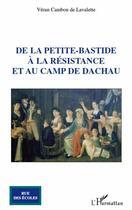 Couverture du livre « De la petite-bastide à la Résistance et au camp de Dachau » de Veran Cambon De Lavalette aux éditions Editions L'harmattan