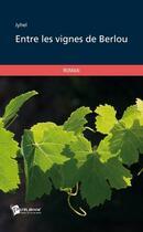 Couverture du livre « Entre Les Vignes De Berlou » de Jyhel aux éditions Publibook