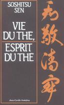 Couverture du livre « Vie du the, esprit du the » de Soshitsu Sen aux éditions Jean-cyrille Godefroy